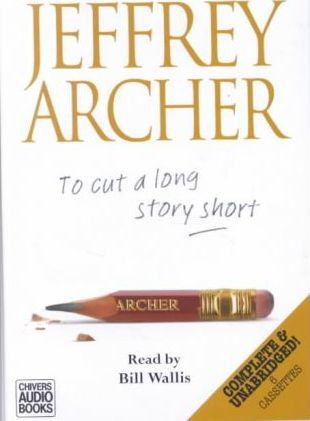 To Cut a Long Story Short: Complete & Unabridged