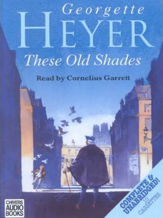 These Old Shades: Complete & Unabridged