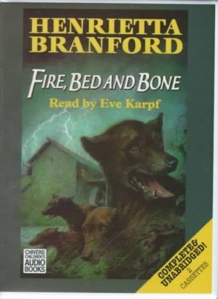 Fire, Bed and Bone: Complete & Unabridged
