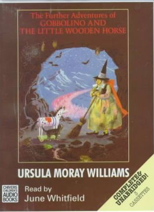 The Further Adventures of Gobbolino and the Little Wooden Horse: Complete & Unabridged