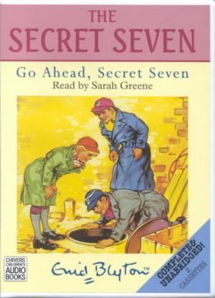 Go Ahead, Secret Seven: Complete & Unabridged