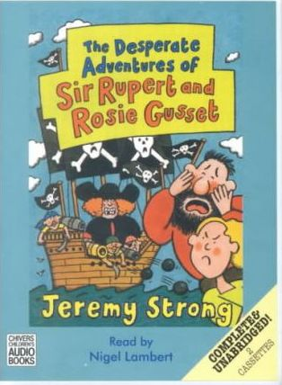 The Desperate Adventures of Sir Rupert and Rosie Gusset: Complete & Unabridged