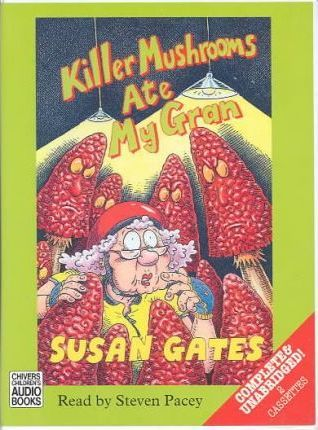 Killer Mushrooms Ate My Gran: Complete & Unabridged