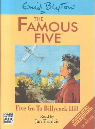 Five Go to Billycock Hill: Five Go to Billycock Hill Complete & Unabridged