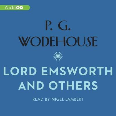Lord Emsworth and Others: Complete & Unabridged