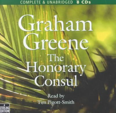 The Honorary Consul: Complete & Unabridged
