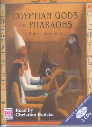 Egyptian Gods and Pharaohs: Complete & Unabridged