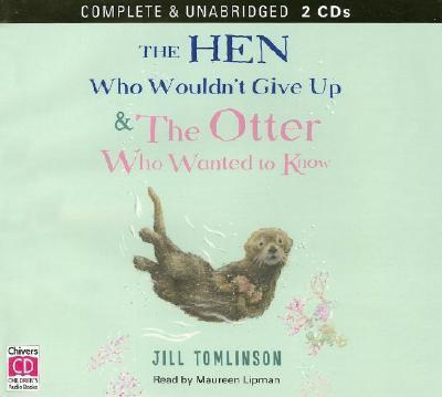 The Hen Who Wouldn't Give Up & the Otter Who Wanted to Know