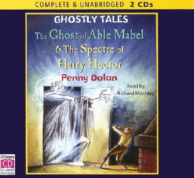 The Ghost of Able Mabel & the Spectre of Hairy Hector