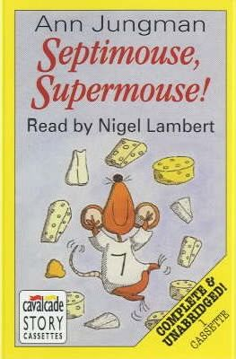 Septimouse, Supermouse!: Complete & Unabridged