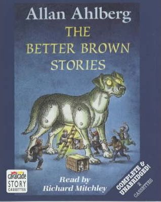 The Better Brown Stories: Complete & Unabridged