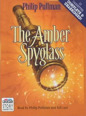 The Amber Spyglass: Complete & Unabridged