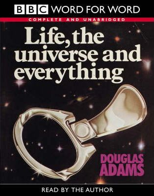 Life, the Universe and Everything: Complete & Unabridged