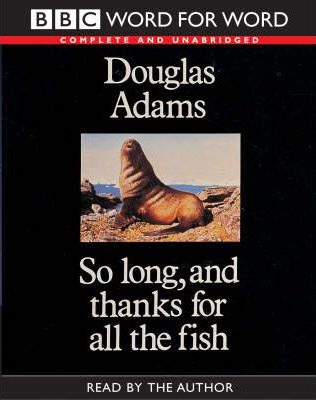 So Long, and Thanks for All the Fish: Complete & Unabridged