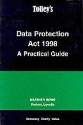 Data Protection Act 1998: A Practical Guide