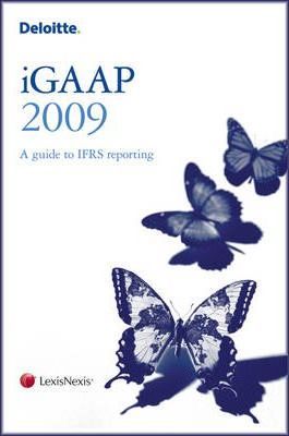 Deloitte iGAAP - A Guide to IFRS Reporting 2009: Guide to IFRS