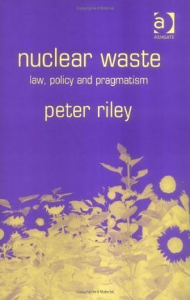 Nuclear Waste  Law Policy and Pragmatism