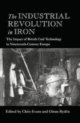 The Industrial Revolution in Iron : The Impact of British Coal Technology in Nineteenth-Century Europe