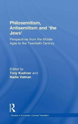 Philosemitism, Antisemitism and 'the Jews'  Perspectives from the Middle Ages to the Twentieth Century