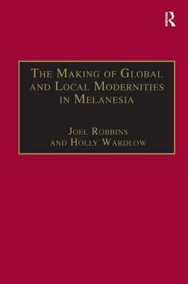 The Making of Global and Local Modernities in Melanesia