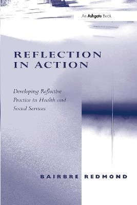 Reflection in Action: Developing Reflective Practice in Health and Social Services