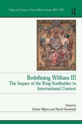 Redefining William III  The Impact of the King-Stadholder in International Context