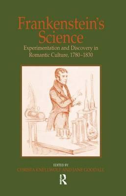 Frankenstein's Science  Experimentation and Discovery in Romantic Culture, 1780-1830