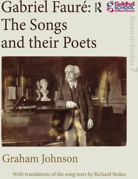 Gabriel Faure: The Songs and Their Poets