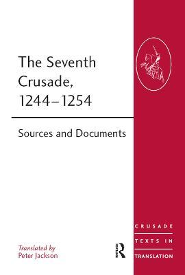The Seventh Crusade, 1244-1254: Sources and Documents