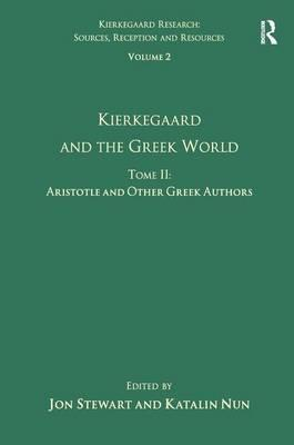 Kierkegaard and the Greek World: Kierkegaard and the Greek World - Aristotle and Other Greek Authors Volume 2, Tome II