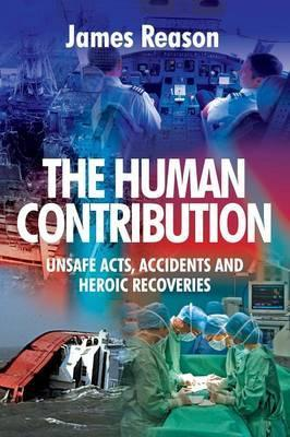 The Human Contribution : Unsafe Acts, Accidents and Heroic Recoveries