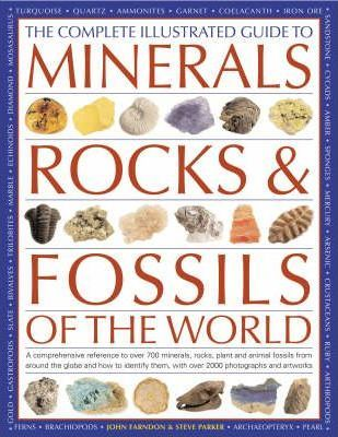 The Complete Illustrated Guide to Minerals, Rocks and Fossils