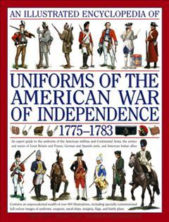 An Illustrated Encyclopedia of the Uniforms of the American War of Independence 1775-1783