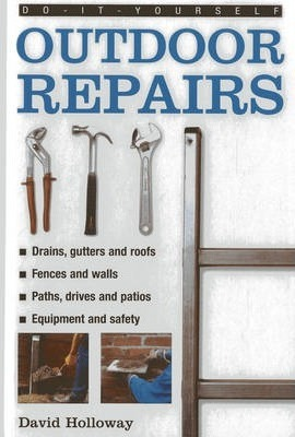 Do it yourself outdoor repairs david holloway 9780754817925 do it yourself outdoor repairs a practical guide to repairing and maintaining the outside structure of your home solutioingenieria Gallery