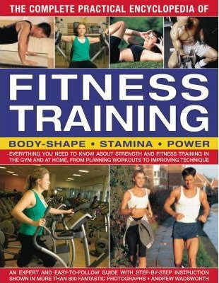 Complete Practical Encyclopeadia of Fitness Training