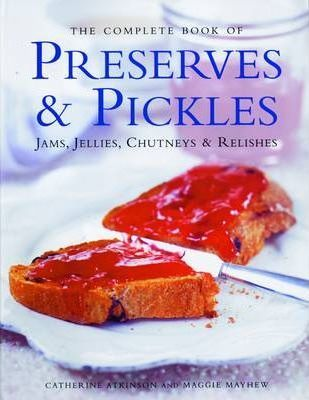 Complete Book of Preserves, Pickles, Jellies, Jams & Chutneys