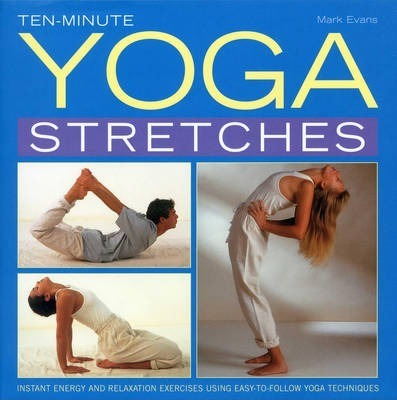 tenminute yoga stretches  mark evans  9780754827252