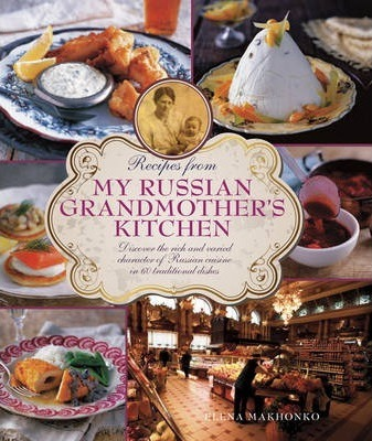 Recipes from My Russian Grandmother's Kitchen