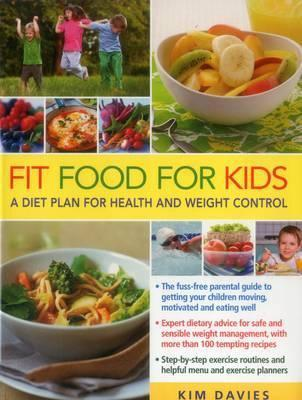 Fit Food for Kids : A Diet Plan for Health & Weight Control – Kim Davies