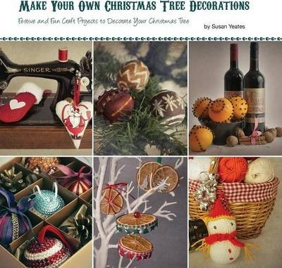 Make Your Own Christmas Tree Decorations Susan Yeates