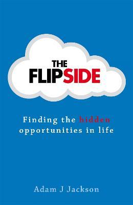 The Flipside: Finding the Hidden Opportunities in Life