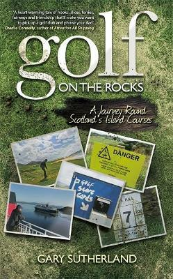 Golf on the Rocks : A Journey Round Scotland's Island Courses