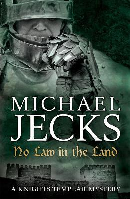 No Law in the Land (Knights Templar Mysteries 27) : A gripping medieval mystery of intrigue and danger