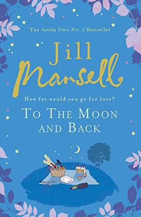 To The Moon And Back : An uplifting tale of love, loss and new beginnings
