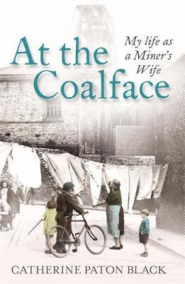 At the Coalface : My life as a miner's wife