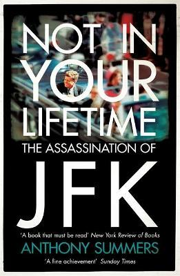 Not In Your Lifetime : The Assassination of JFK