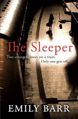 The Sleeper: Two strangers meet on a train. Only one gets off : : A dark and gripping psychological thriller