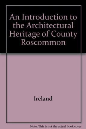 An Introduction to the Architectural Heritage of County Roscommon