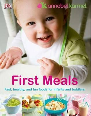 First Meals : The Complete Cookbook and Nutrition Guide
