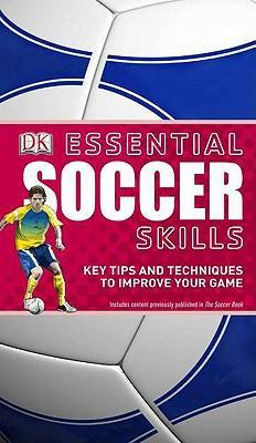 Essential Soccer Skills : Key Tips and Techniques to Improve Your Game